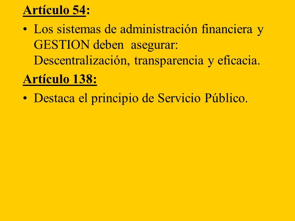 Artículo 54: Los sistemas de administración financiera y GESTION deben asegurar: Descentralización, transparencia y eficacia.