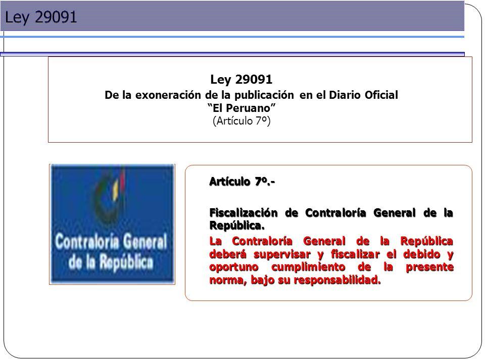 Project Management Ley 29091 De la exoneración de la publicación en el Diario Oficial El Peruano (Artículo 7º) Ley 29091 Artículo 7º.- Fiscalización de Contraloría General de la República.