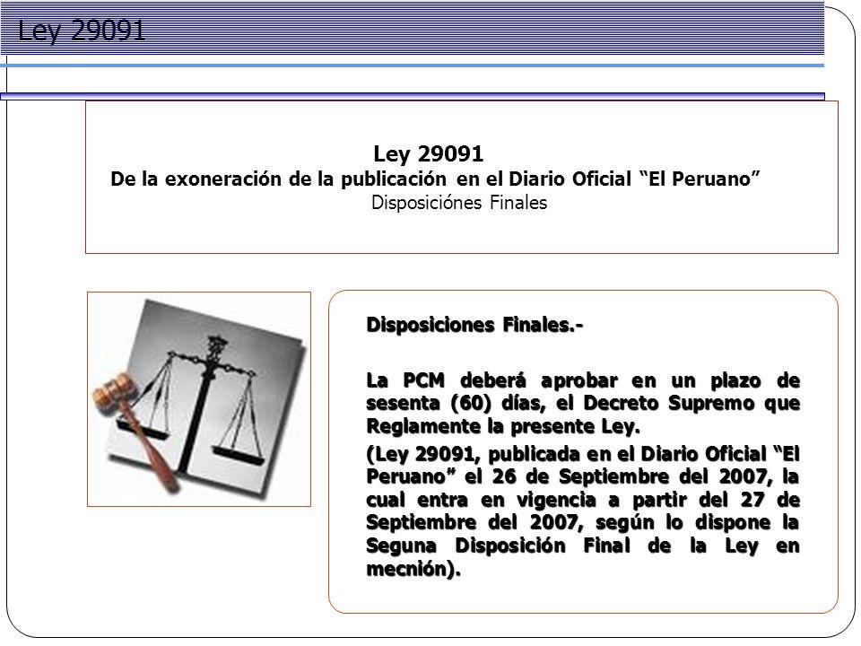 Project Management Ley 29091 De la exoneración de la publicación en el Diario Oficial El Peruano Disposiciónes Finales Ley 29091 Disposiciones Finales.- La PCM deberá aprobar en un plazo de sesenta (60) días, el Decreto Supremo que Reglamente la presente Ley.