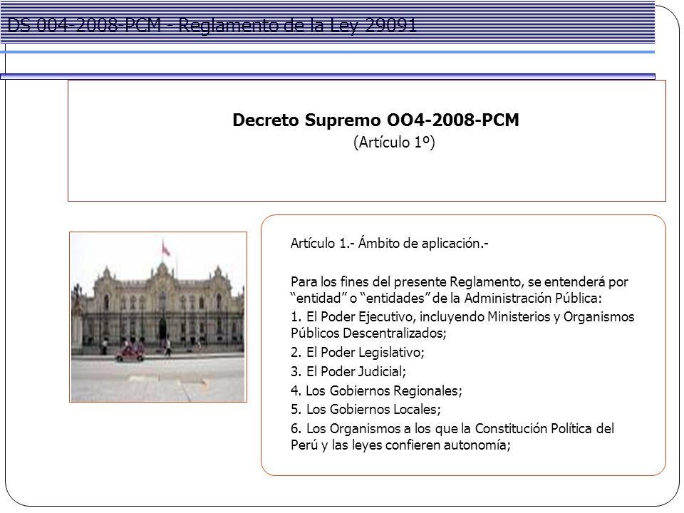 Project Management Decreto Supremo OO4-2008-PCM (Artículo 1º) DS 004-2008-PCM - Reglamento de la Ley 29091 Artículo 1.- Ámbito de aplicación.- Para los fines del presente Reglamento, se entenderá por entidad o entidades de la Administración Pública: 1.