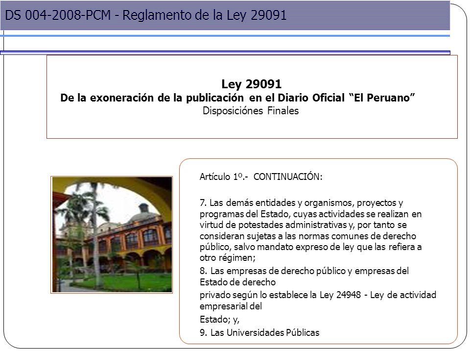 Project Management Ley 29091 De la exoneración de la publicación en el Diario Oficial El Peruano Disposiciónes Finales DS 004-2008-PCM - Reglamento de la Ley 29091 Artículo 1º.- CONTINUACIÓN: 7.