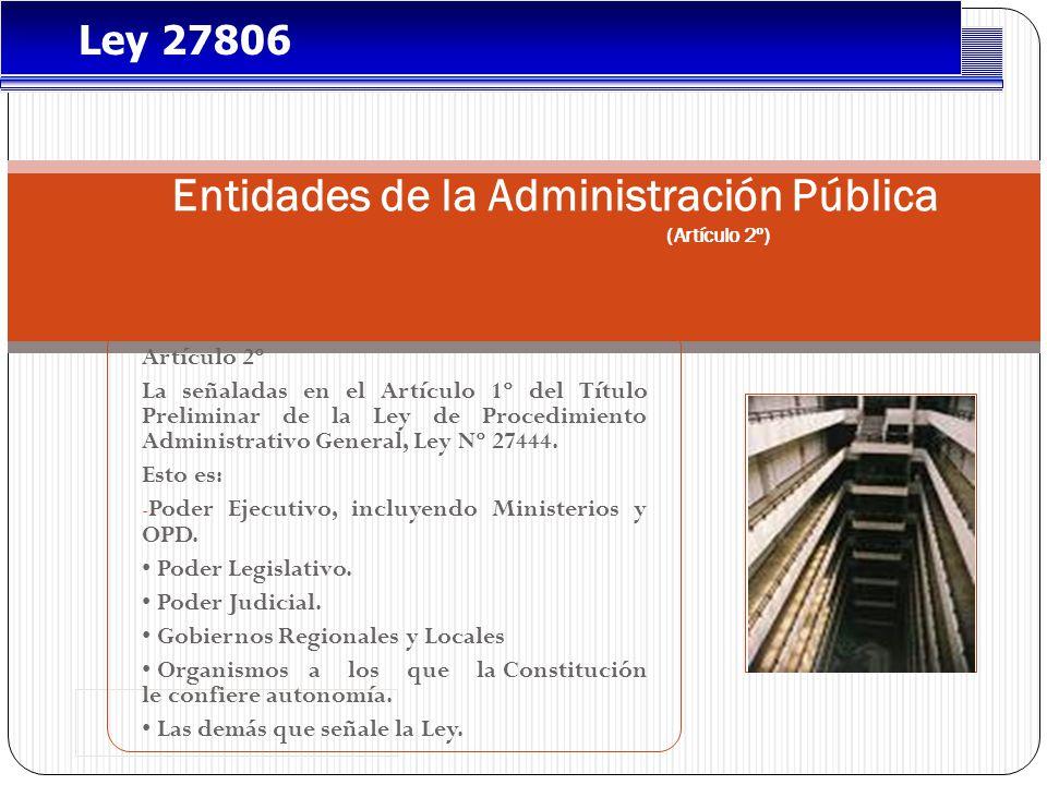 Entidades de la Administración Pública (Artículo 2º) Artículo 2º La señaladas en el Artículo 1º del Título Preliminar de la Ley de Procedimiento Administrativo General, Ley Nº 27444.