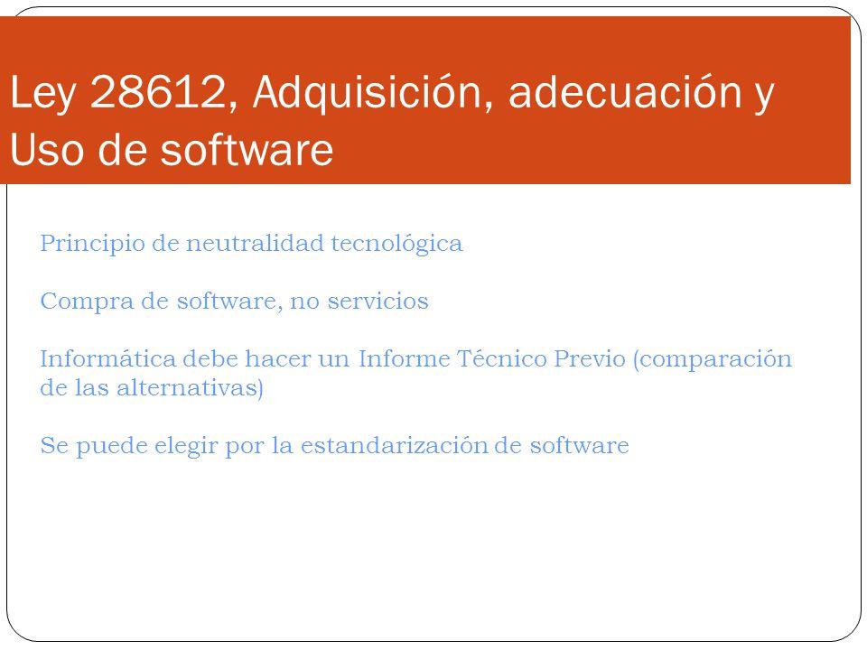 Project Management Ley 28612, Adquisición, adecuación y Uso de software Principio de neutralidad tecnológica Compra de software, no servicios Informática debe hacer un Informe Técnico Previo (comparación de las alternativas) Se puede elegir por la estandarización de software