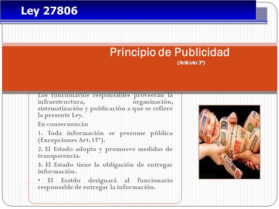 Principio de Publicidad (Artículo 3º) Los funcionarios responsables proveerán la infraestructura, organización, sistematización y publicación a que se refiere la presente Ley.