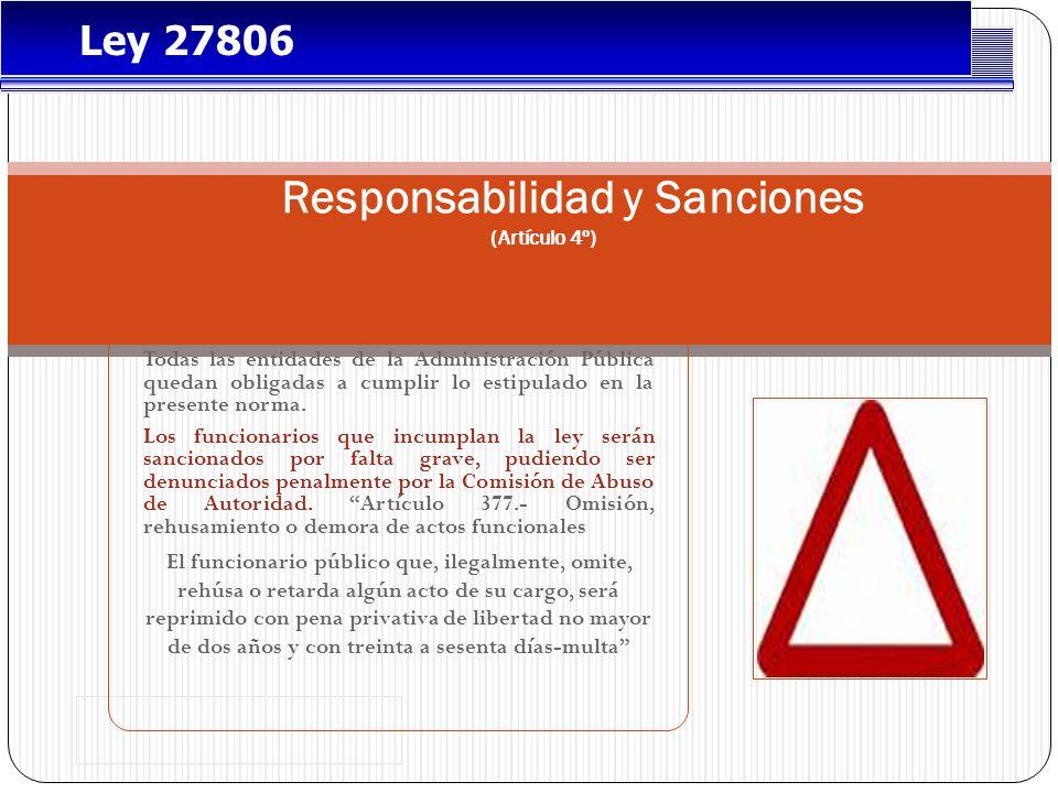 Responsabilidad y Sanciones (Artículo 4º) Todas las entidades de la Administración Pública quedan obligadas a cumplir lo estipulado en la presente norma.