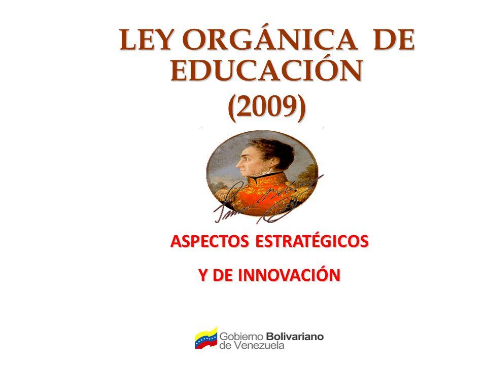 LEY ORGÁNICA DE EDUCACIÓN (2009) ASPECTOS ESTRATÉGICOS Y DE INNOVACIÓN