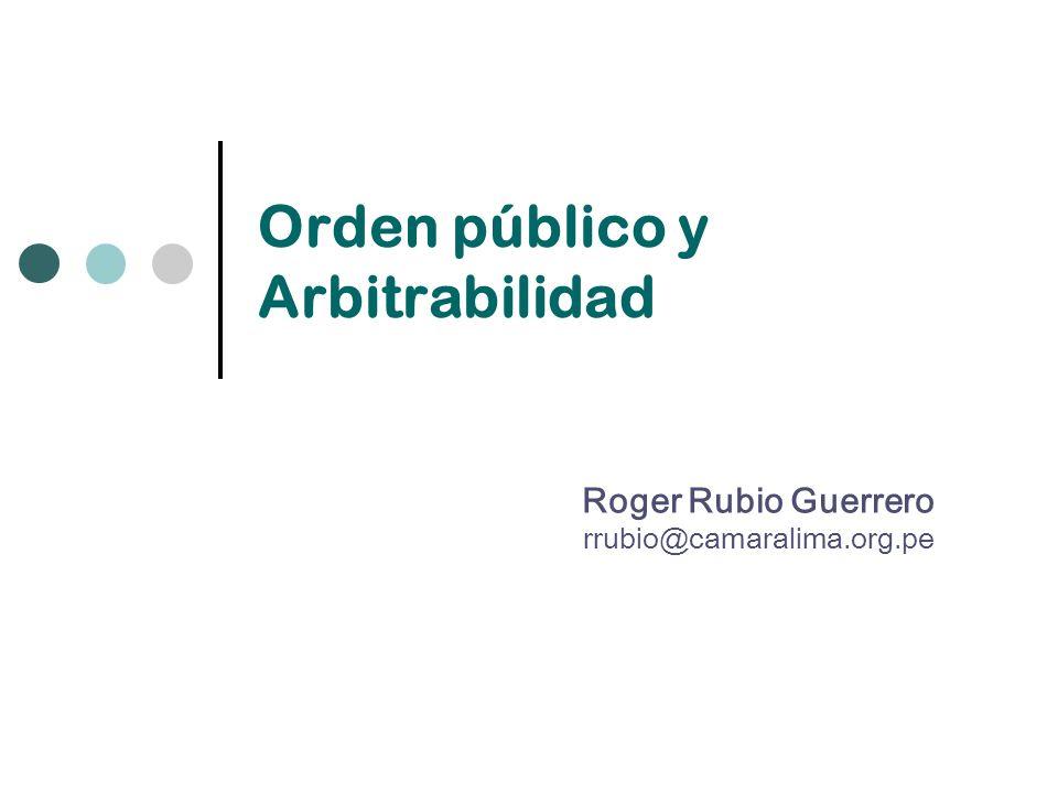 Roger Rubio Guerrero rrubio@camaralima.org.pe Orden público y Arbitrabilidad