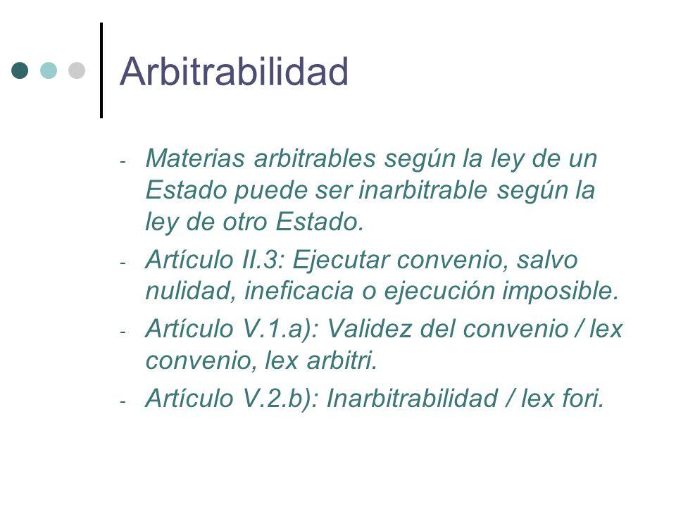 - Materias arbitrables según la ley de un Estado puede ser inarbitrable según la ley de otro Estado.