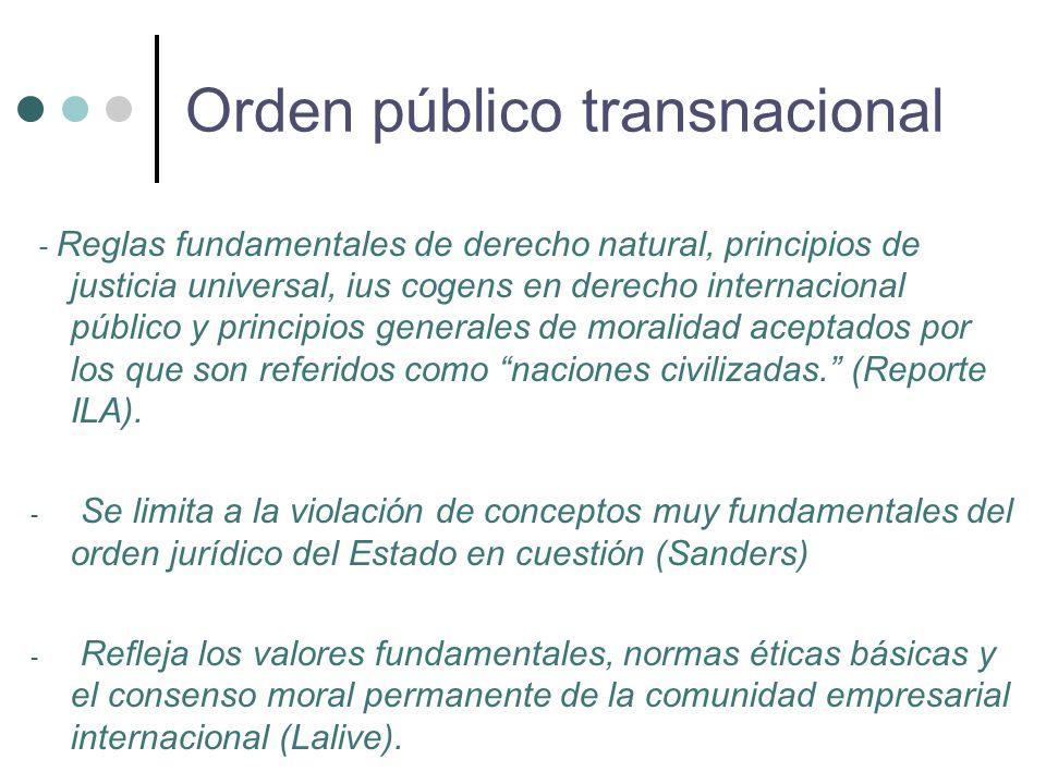 - Reglas fundamentales de derecho natural, principios de justicia universal, ius cogens en derecho internacional público y principios generales de moralidad aceptados por los que son referidos como naciones civilizadas. (Reporte ILA).