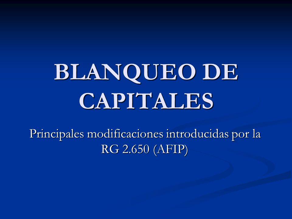 BLANQUEO DE CAPITALES Principales modificaciones introducidas por la RG 2.650 (AFIP)
