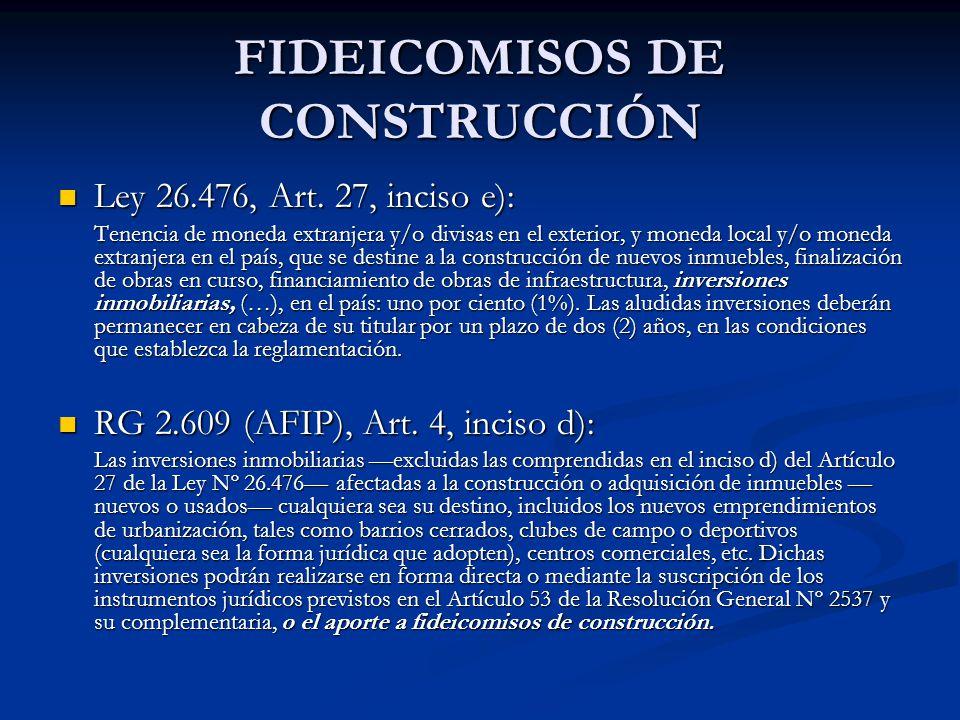 FIDEICOMISOS DE CONSTRUCCIÓN Ley 26.476, Art. 27, inciso e): Ley 26.476, Art.