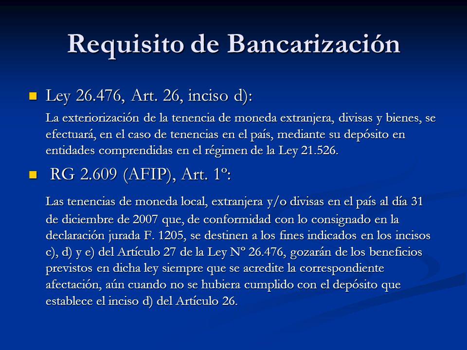 Requisito de Bancarización Ley 26.476, Art. 26, inciso d): Ley 26.476, Art.