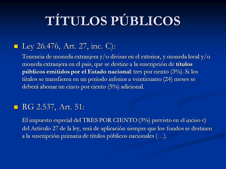 TÍTULOS PÚBLICOS Ley 26.476, Art. 27, inc. C): Ley 26.476, Art.