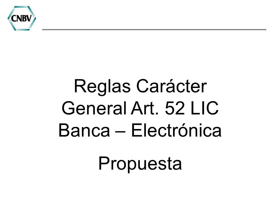 Reglas Carácter General Art. 52 LIC Banca – Electrónica Propuesta