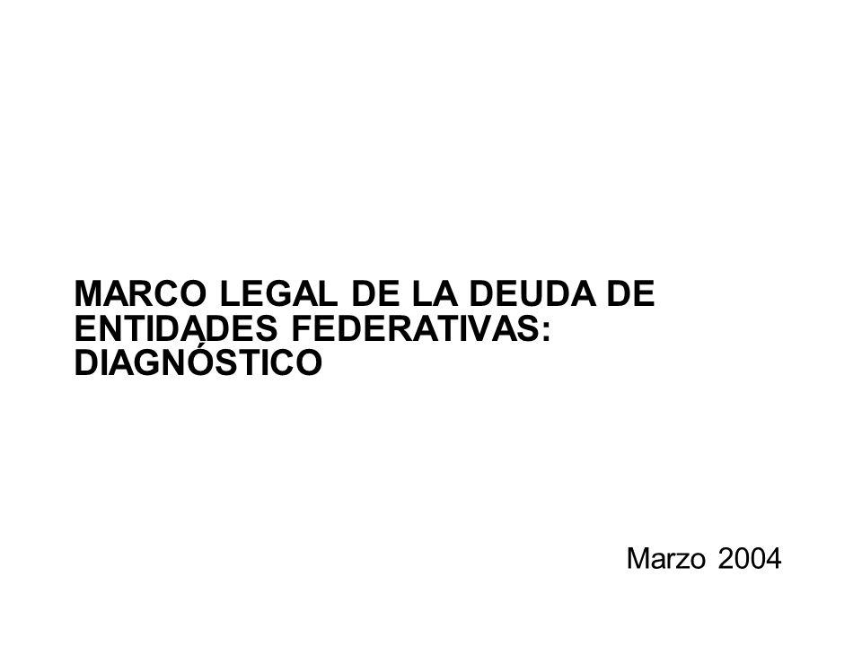 MARCO LEGAL DE LA DEUDA DE ENTIDADES FEDERATIVAS: DIAGNÓSTICO Marzo 2004
