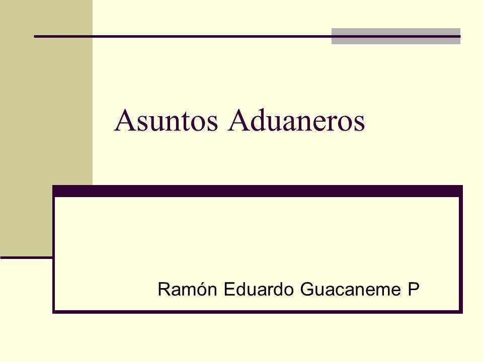 Asuntos Aduaneros Ramón Eduardo Guacaneme P