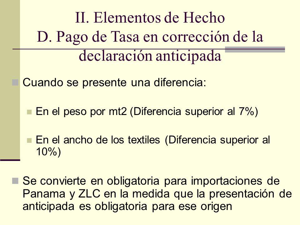 Cuando se presente una diferencia: En el peso por mt2 (Diferencia superior al 7%) En el ancho de los textiles (Diferencia superior al 10%) Se convierte en obligatoria para importaciones de Panama y ZLC en la medida que la presentación de anticipada es obligatoria para ese origen II.