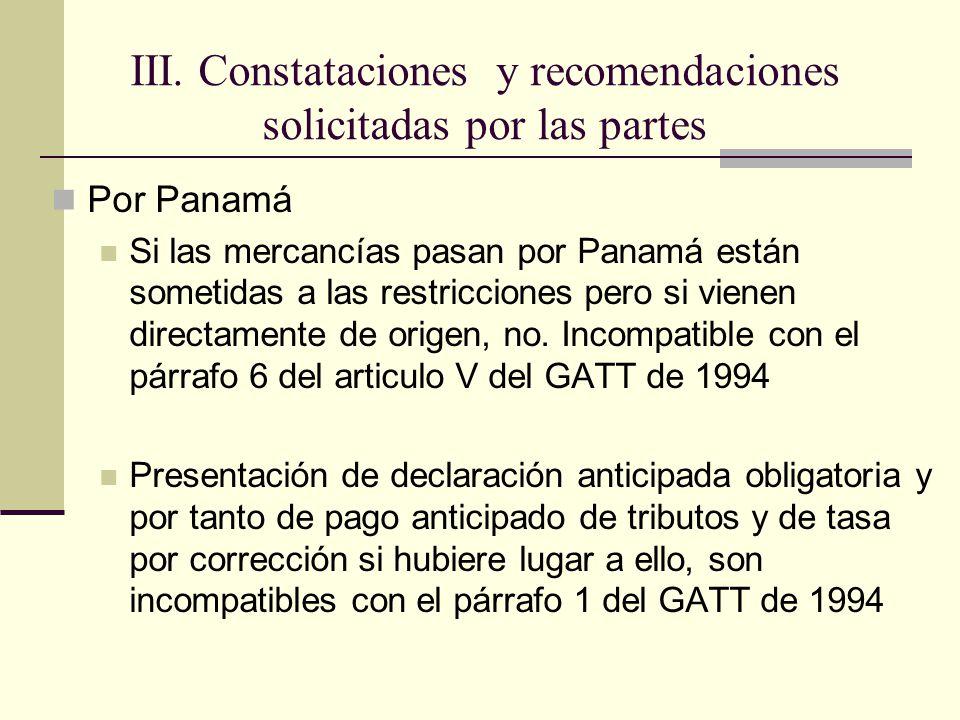 Por Panamá Si las mercancías pasan por Panamá están sometidas a las restricciones pero si vienen directamente de origen, no.