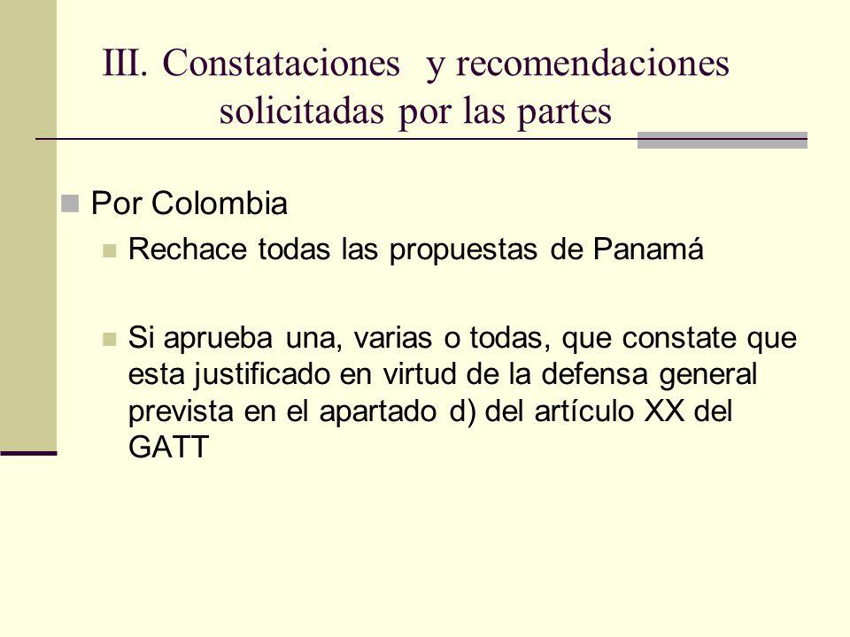 Por Colombia Rechace todas las propuestas de Panamá Si aprueba una, varias o todas, que constate que esta justificado en virtud de la defensa general prevista en el apartado d) del artículo XX del GATT III.
