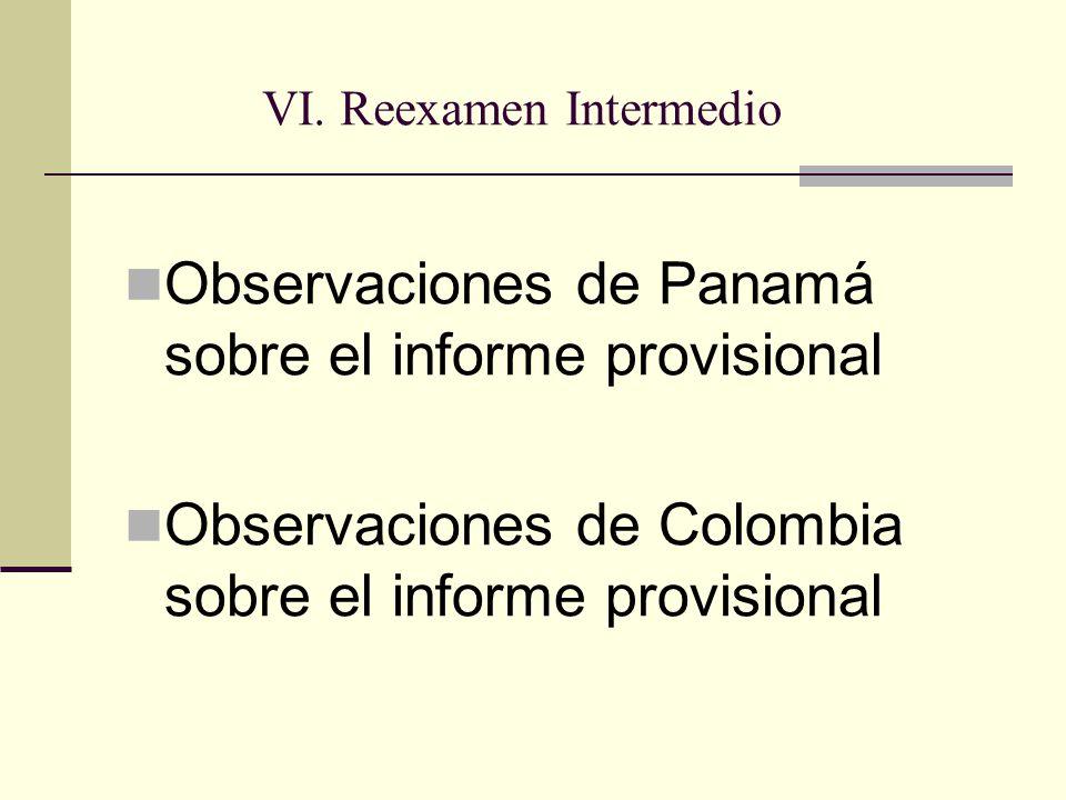 Observaciones de Panamá sobre el informe provisional Observaciones de Colombia sobre el informe provisional VI.