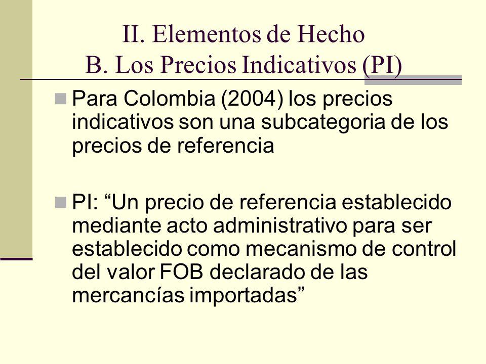 Para Colombia (2004) los precios indicativos son una subcategoria de los precios de referencia PI: Un precio de referencia establecido mediante acto administrativo para ser establecido como mecanismo de control del valor FOB declarado de las mercancías importadas II.