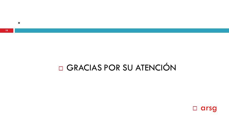 .  GRACIAS POR SU ATENCIÓN  arsg 18
