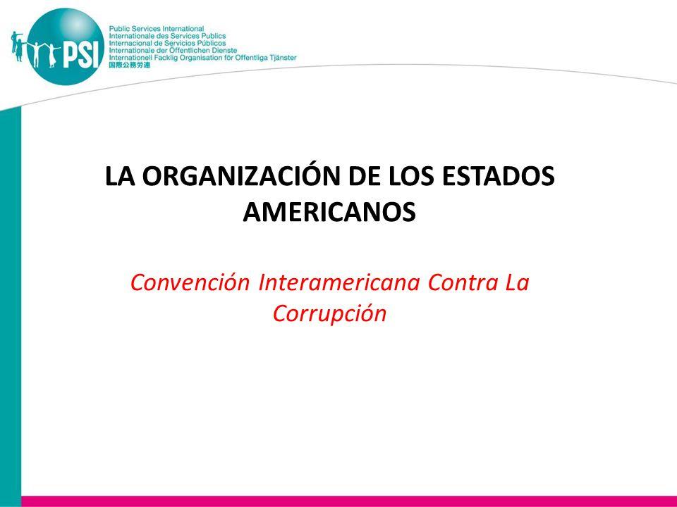LA ORGANIZACIÓN DE LOS ESTADOS AMERICANOS Convención Interamericana Contra La Corrupción