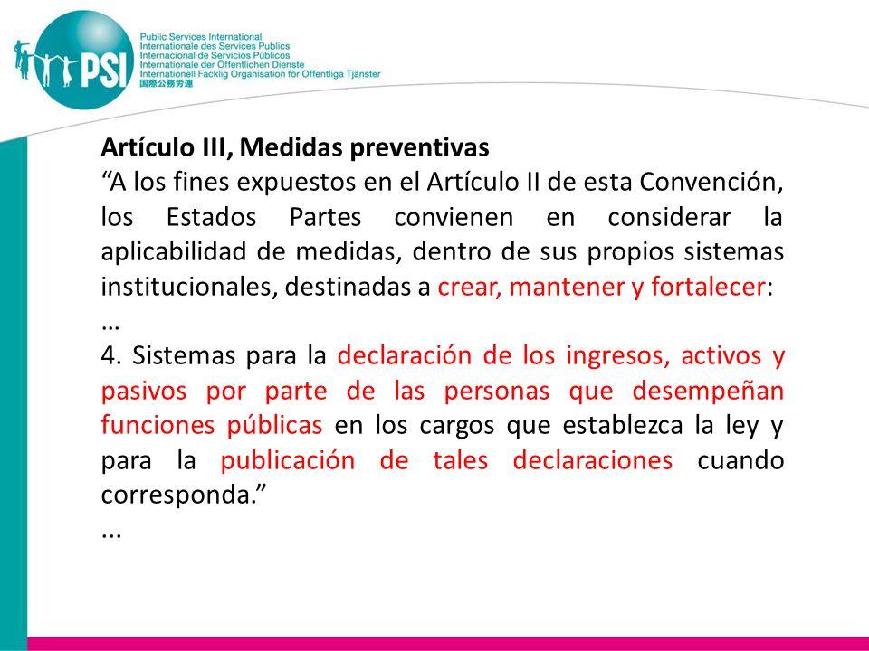 Artículo III, Medidas preventivas A los fines expuestos en el Artículo II de esta Convención, los Estados Partes convienen en considerar la aplicabilidad de medidas, dentro de sus propios sistemas institucionales, destinadas a crear, mantener y fortalecer: … 4.