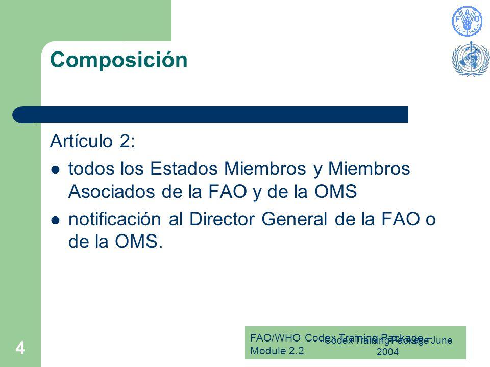 FAO/WHO Codex Training Package – Module 2.2 Codex Training Package June 2004 4 Composición Artículo 2: todos los Estados Miembros y Miembros Asociados de la FAO y de la OMS notificación al Director General de la FAO o de la OMS.