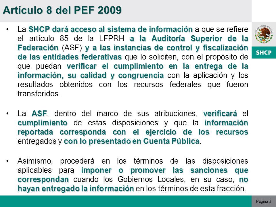 Página 3 SHCP dará acceso al sistema de información a la Auditoría Superior de la Federacióny a las instancias de control y fiscalización de las entidades federativas verificarel cumplimiento en la entrega de la información, su calidad y congruenciaLa SHCP dará acceso al sistema de información a que se refiere el artículo 85 de la LFPRH a la Auditoría Superior de la Federación (ASF) y a las instancias de control y fiscalización de las entidades federativas que lo soliciten, con el propósito de que puedan verificar el cumplimiento en la entrega de la información, su calidad y congruencia con la aplicación y los resultados obtenidos con los recursos federales que fueron transferidos.