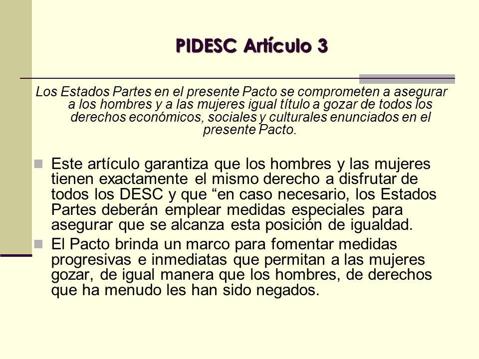 Los Estados Partes en el presente Pacto se comprometen a asegurar a los hombres y a las mujeres igual título a gozar de todos los derechos económicos, sociales y culturales enunciados en el presente Pacto.