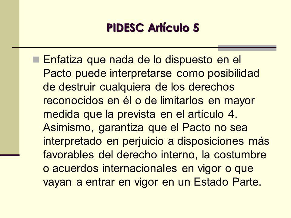 Enfatiza que nada de lo dispuesto en el Pacto puede interpretarse como posibilidad de destruir cualquiera de los derechos reconocidos en él o de limitarlos en mayor medida que la prevista en el artículo 4.