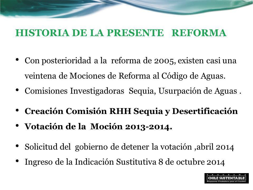 HISTORIA DE LA PRESENTE REFORMA Con posterioridad a la reforma de 2005, existen casi una veintena de Mociones de Reforma al Código de Aguas.