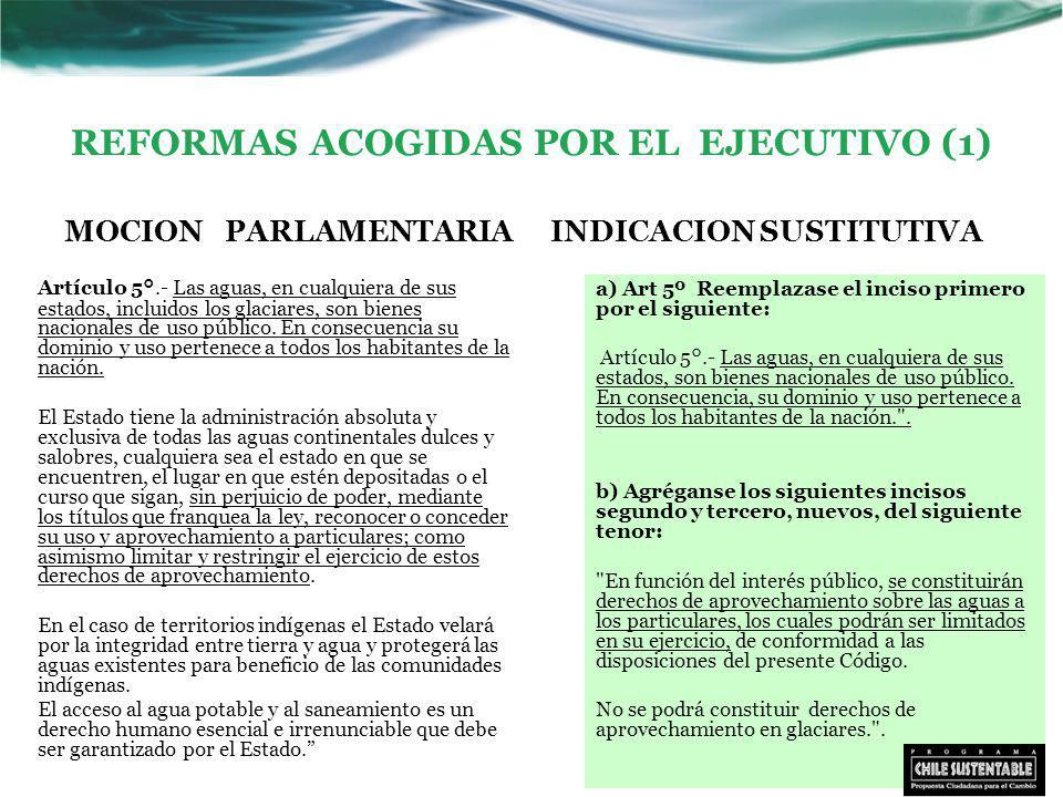REFORMAS ACOGIDAS POR EL EJECUTIVO (1) MOCION PARLAMENTARIA Artículo 5°.- Las aguas, en cualquiera de sus estados, incluidos los glaciares, son bienes nacionales de uso público.