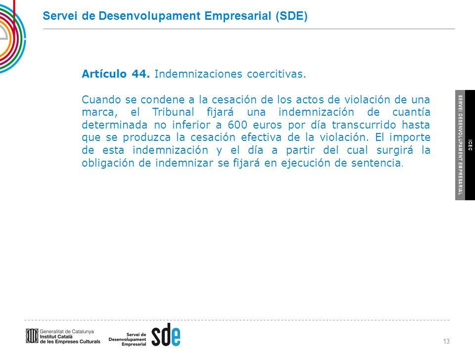 13 SERVEI DESENVOLUPAMENT EMPRESARIAL ICEC Servei de Desenvolupament Empresarial (SDE) Artículo 44.