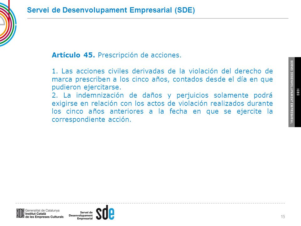 15 SERVEI DESENVOLUPAMENT EMPRESARIAL ICEC Servei de Desenvolupament Empresarial (SDE) Artículo 45.
