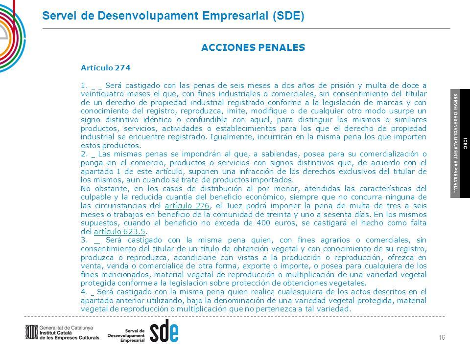 16 SERVEI DESENVOLUPAMENT EMPRESARIAL ICEC Servei de Desenvolupament Empresarial (SDE) ACCIONES PENALES Artículo 274 1.