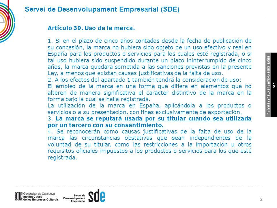2 SERVEI DESENVOLUPAMENT EMPRESARIAL ICEC Servei de Desenvolupament Empresarial (SDE) Artículo 39.