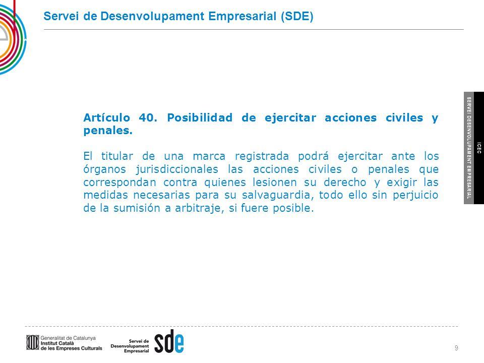9 SERVEI DESENVOLUPAMENT EMPRESARIAL ICEC Servei de Desenvolupament Empresarial (SDE) Artículo 40.