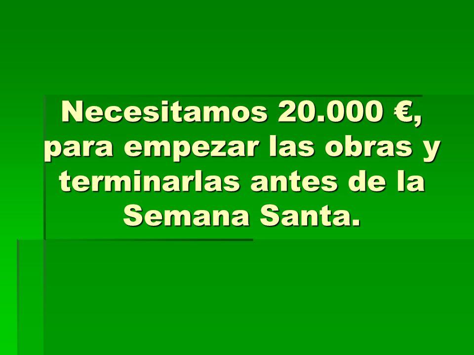 Necesitamos 20.000 €, para empezar las obras y terminarlas antes de la Semana Santa.