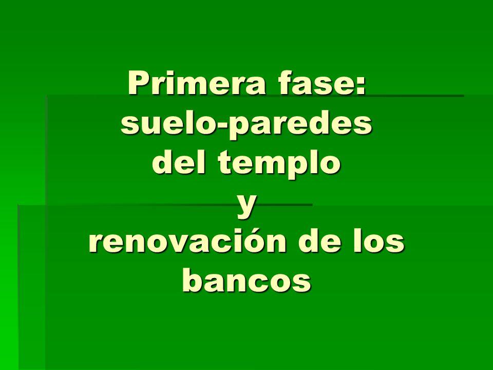 Primera fase: suelo-paredes del templo y renovación de los bancos
