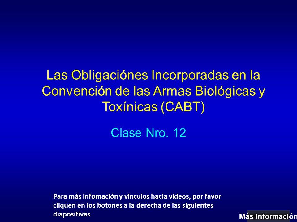 Las Obligaciónes Incorporadas en la Convención de las Armas Biológicas y Toxínicas (CABT) Clase Nro.