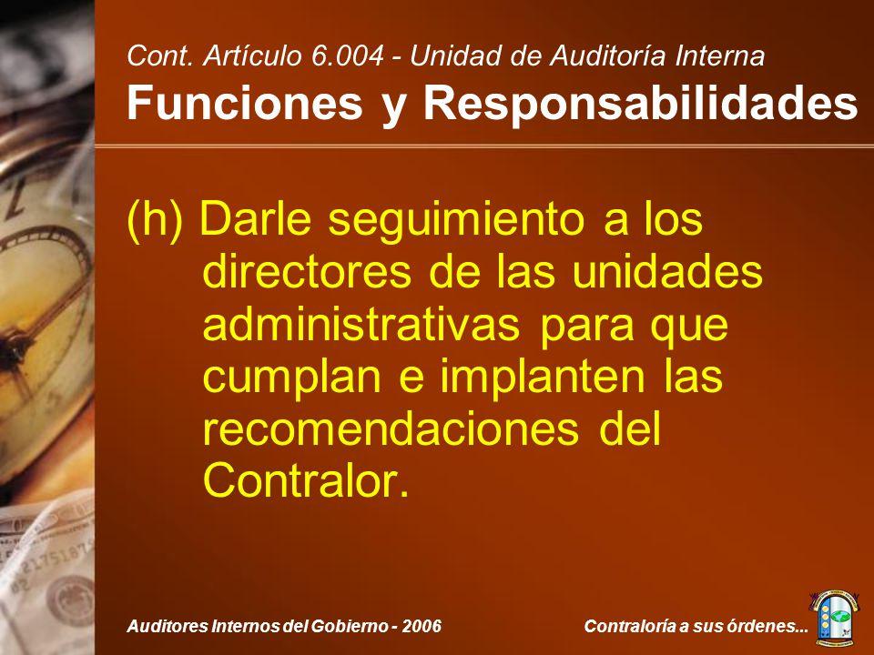 Contraloría a sus órdenes...Auditores Internos del Gobierno - 2006 (h) Darle seguimiento a los directores de las unidades administrativas para que cumplan e implanten las recomendaciones del Contralor.