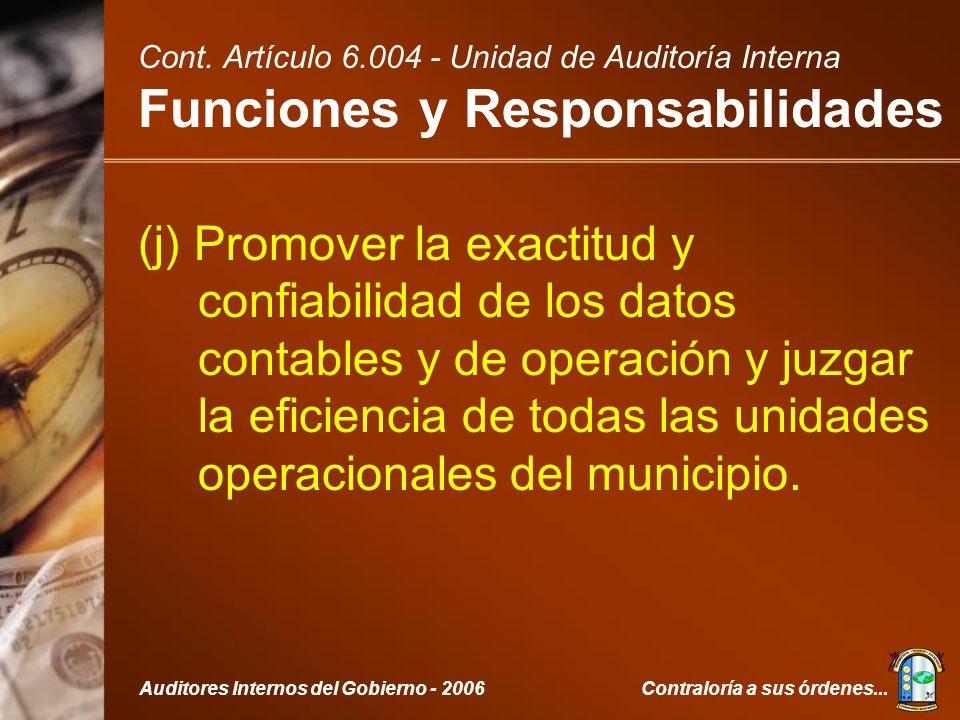Contraloría a sus órdenes...Auditores Internos del Gobierno - 2006 (j) Promover la exactitud y confiabilidad de los datos contables y de operación y juzgar la eficiencia de todas las unidades operacionales del municipio.