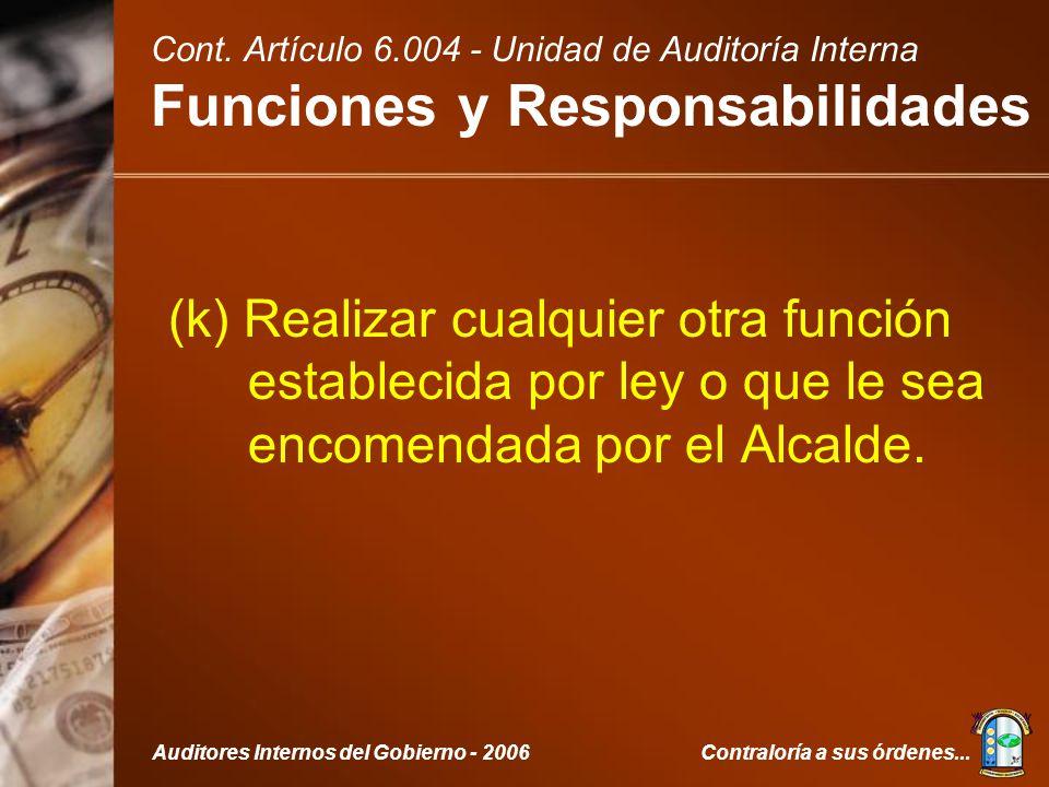 Contraloría a sus órdenes...Auditores Internos del Gobierno - 2006 (k) Realizar cualquier otra función establecida por ley o que le sea encomendada por el Alcalde.