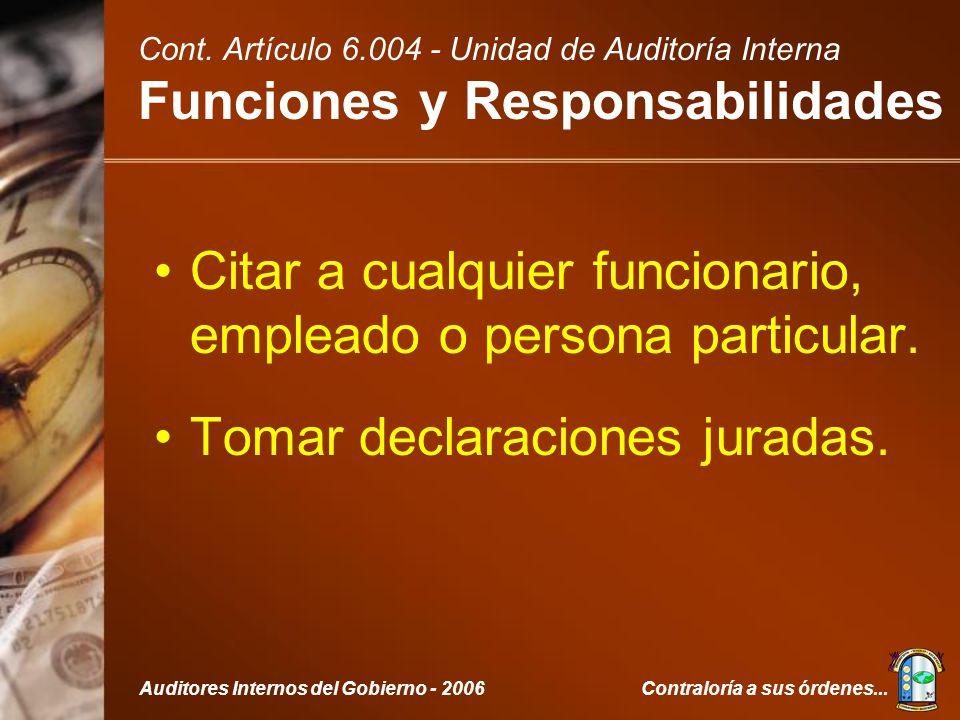 Contraloría a sus órdenes...Auditores Internos del Gobierno - 2006 Citar a cualquier funcionario, empleado o persona particular.