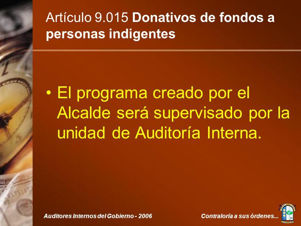 Contraloría a sus órdenes...Auditores Internos del Gobierno - 2006 Artículo 9.015 Donativos de fondos a personas indigentes El programa creado por el Alcalde será supervisado por la unidad de Auditoría Interna.