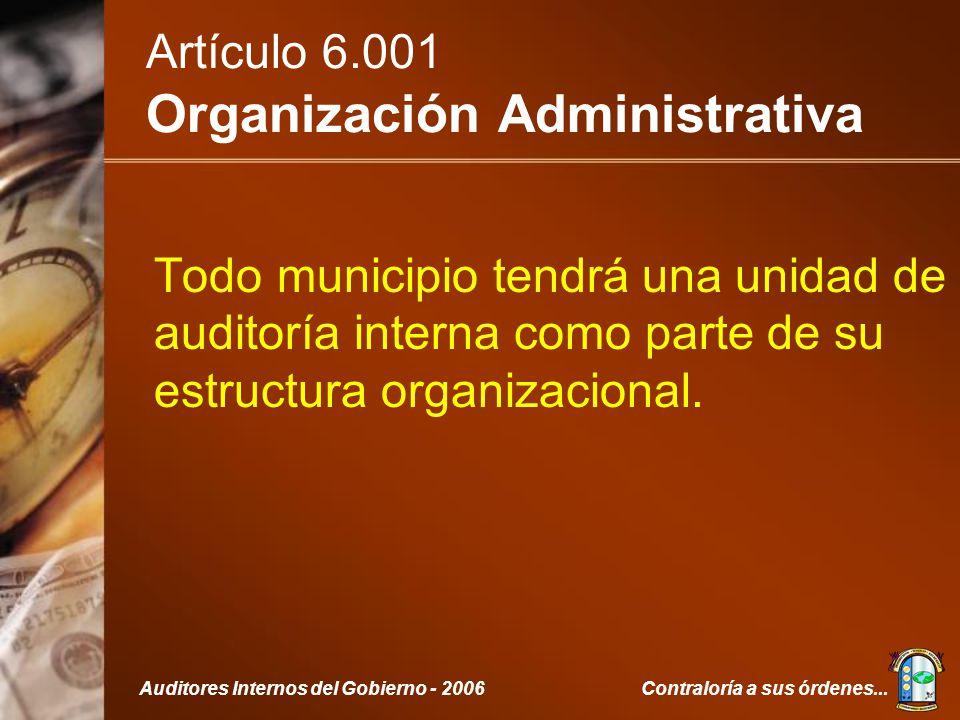 Contraloría a sus órdenes...Auditores Internos del Gobierno - 2006 Artículo 6.001 Organización Administrativa Todo municipio tendrá una unidad de auditoría interna como parte de su estructura organizacional.