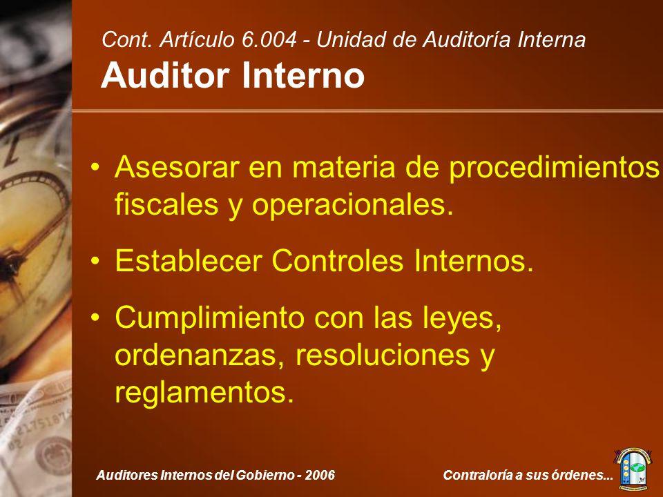 Contraloría a sus órdenes...Auditores Internos del Gobierno - 2006 Asesorar en materia de procedimientos fiscales y operacionales.