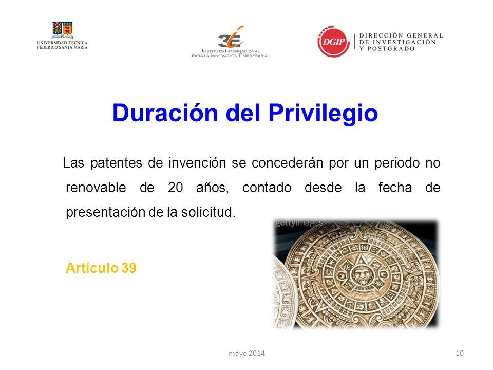 Duración del Privilegio Las patentes de invención se concederán por un periodo no renovable de 20 años, contado desde la fecha de presentación de la solicitud.